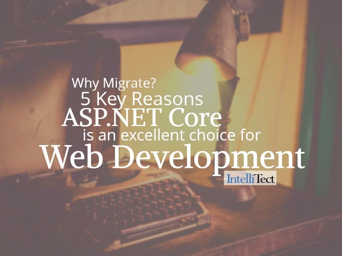 5 Key Reasons ASP.NET Core is an excellent choice for Web Development