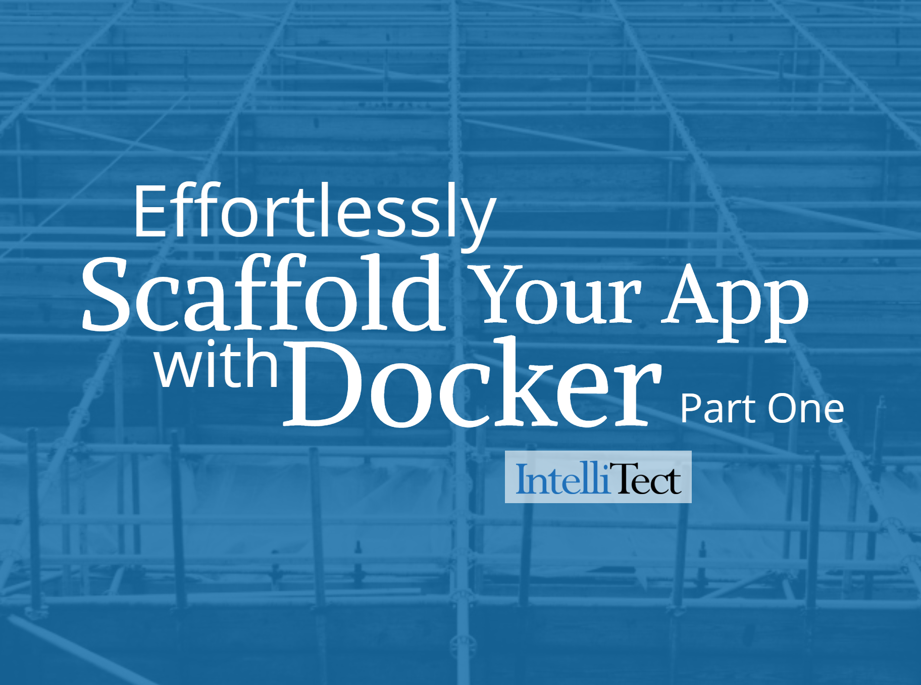 Effortlessly Scaffold Your App With Docker Part one graphic